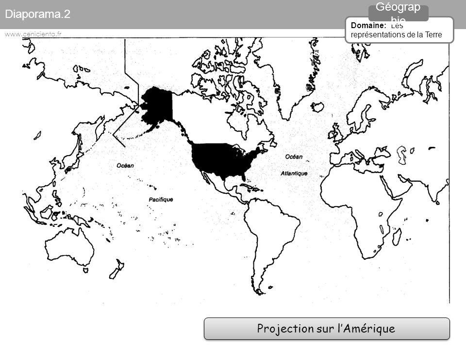 Projection sur l'Amérique Diaporama.2 Domaine: Les représentations de la Terre Géograp hie www.cenicienta.fr