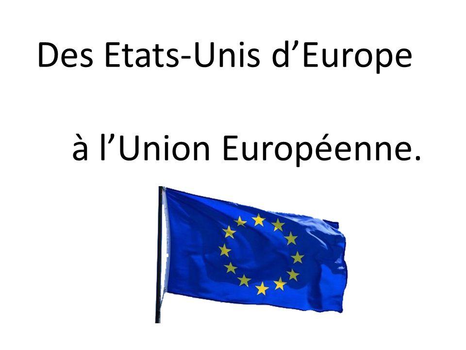 Des Etats-Unis d'Europe à l'Union Européenne.