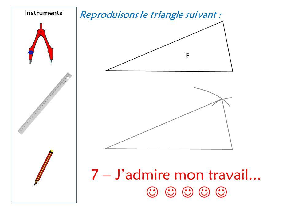 Instruments Reproduisons le triangle suivant : 7 – J'admire mon travail...