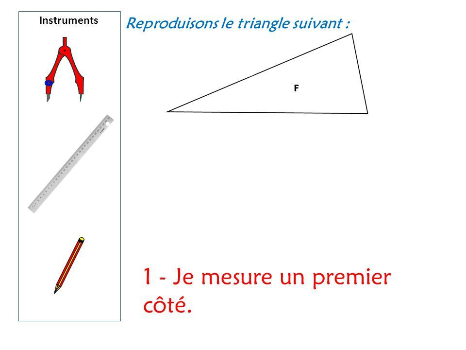Instruments Reproduisons le triangle suivant : 1 - Je mesure un premier côté.