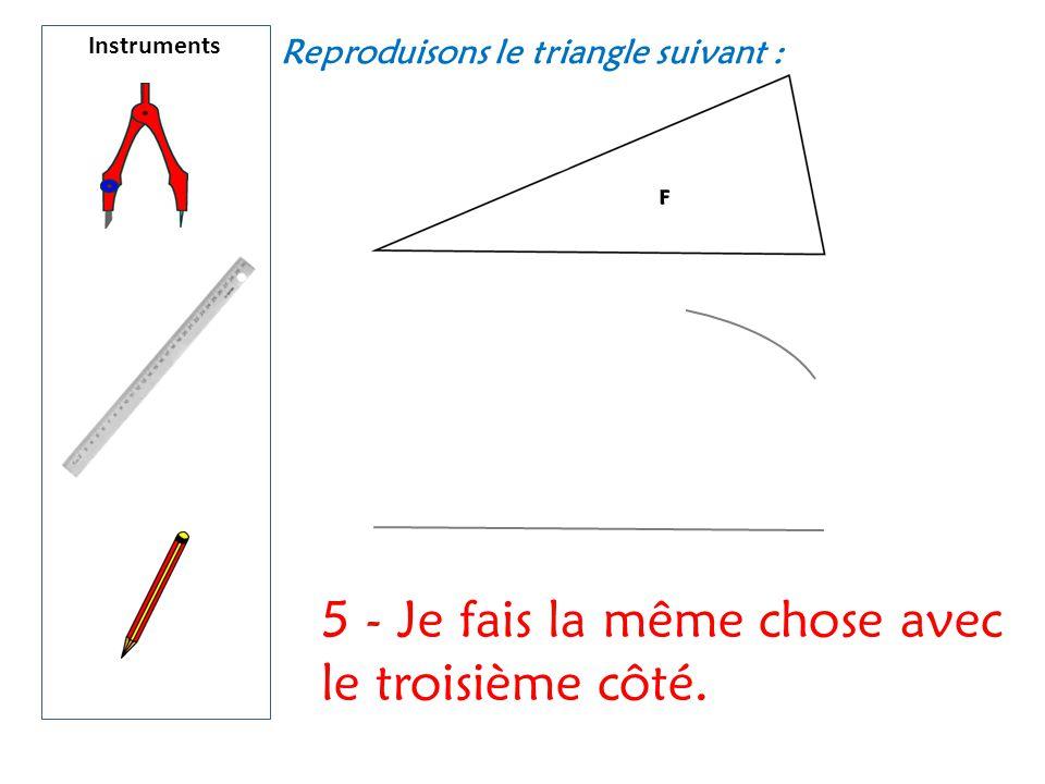 Instruments Reproduisons le triangle suivant : 5 - Je fais la même chose avec le troisième côté.