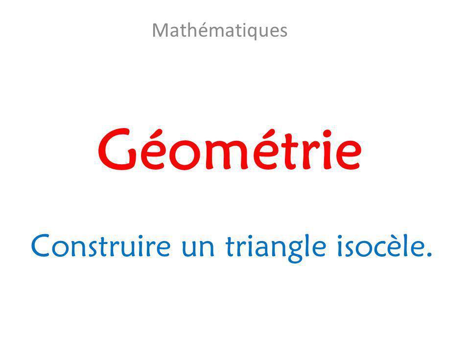 Géométrie Mathématiques Construire un triangle isocèle.