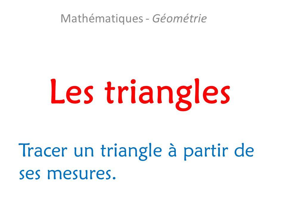 Les triangles Mathématiques - Géométrie Tracer un triangle à partir de ses mesures.