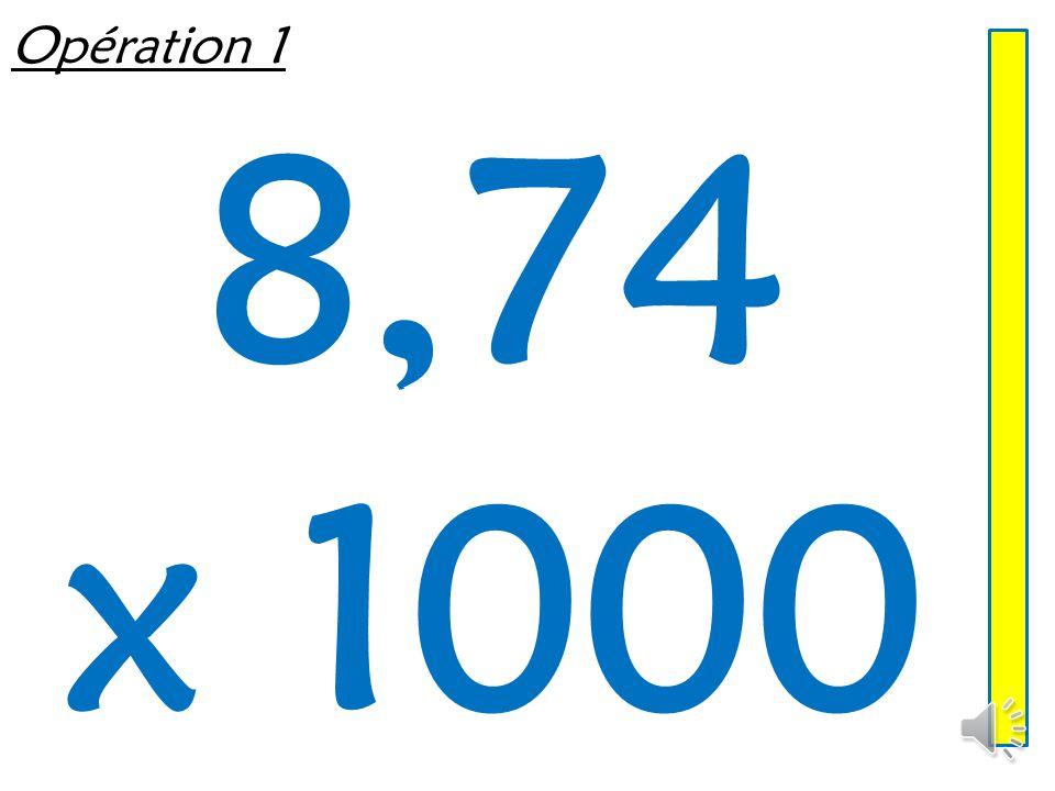 Opération 1 8,74 x 1000