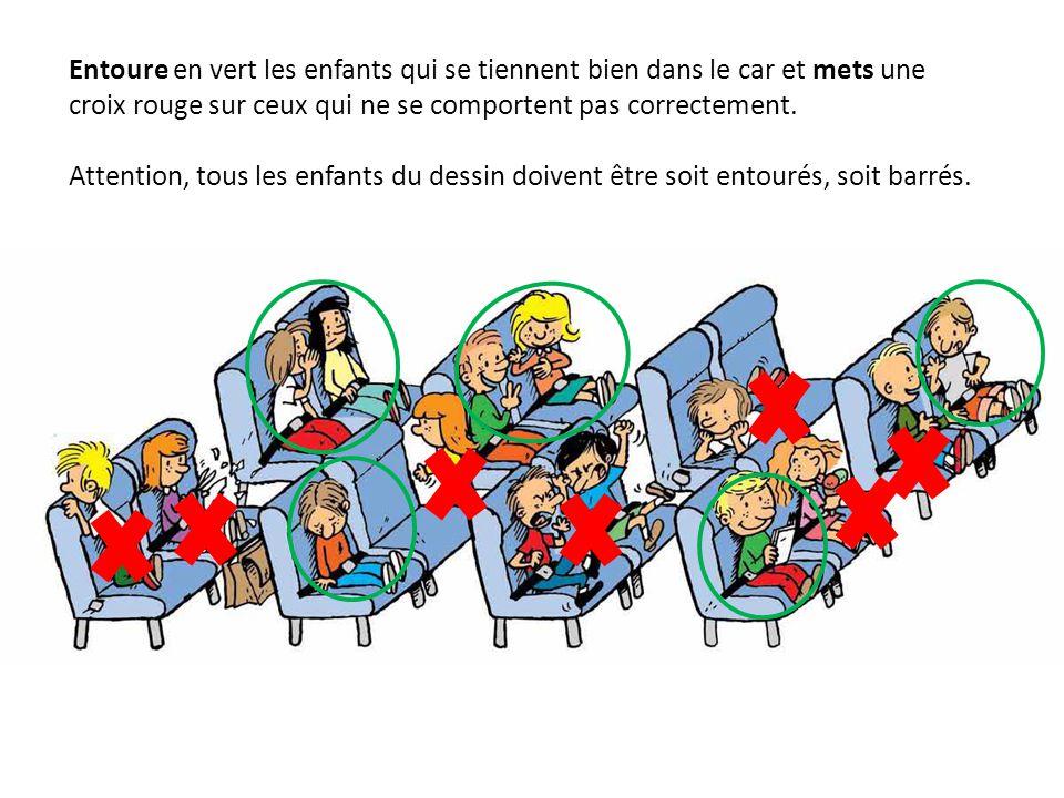 Entoure en vert les enfants qui se tiennent bien dans le car et mets une croix rouge sur ceux qui ne se comportent pas correctement. Attention, tous l