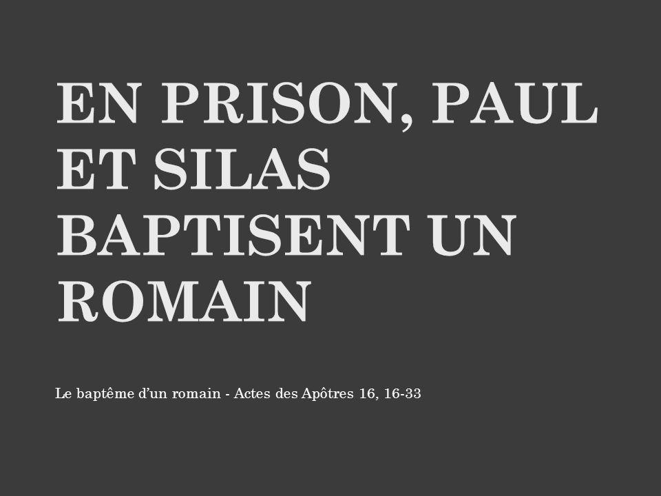 Le baptême d'un romain - Actes des Apôtres 16, 16-33