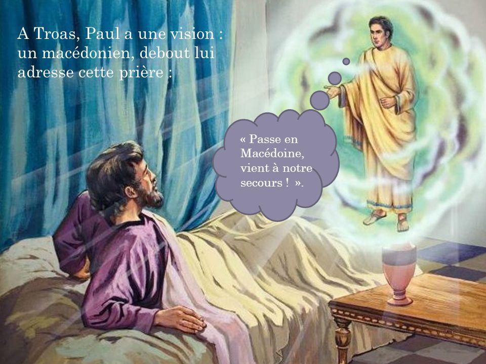 A Troas, Paul a une vision : un macédonien, debout lui adresse cette prière : « Passe en Macédoine, vient à notre secours ! ».