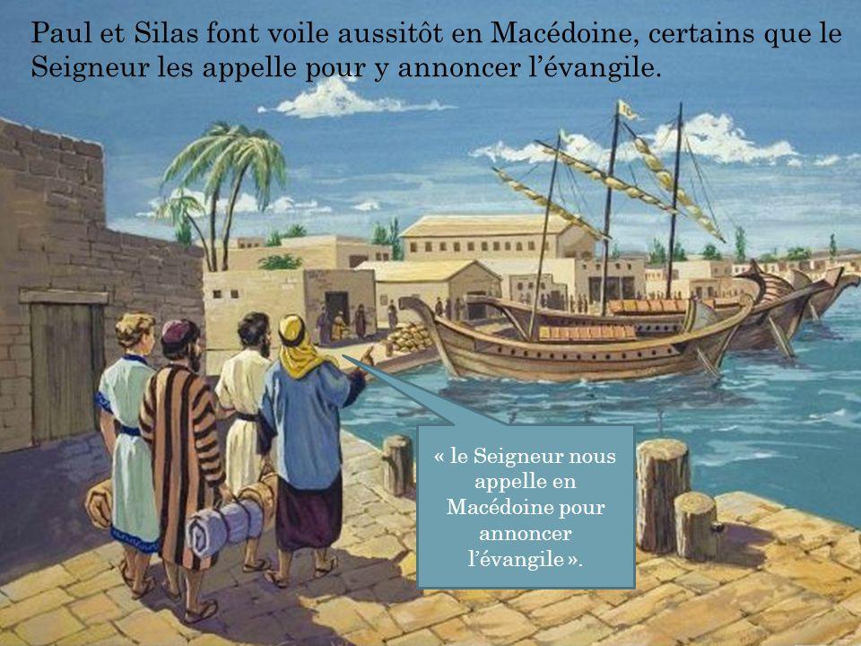 Paul et Silas font voile aussitôt en Macédoine, certains que le Seigneur les appelle pour y annoncer l'évangile. « le Seigneur nous appelle en Macédoi