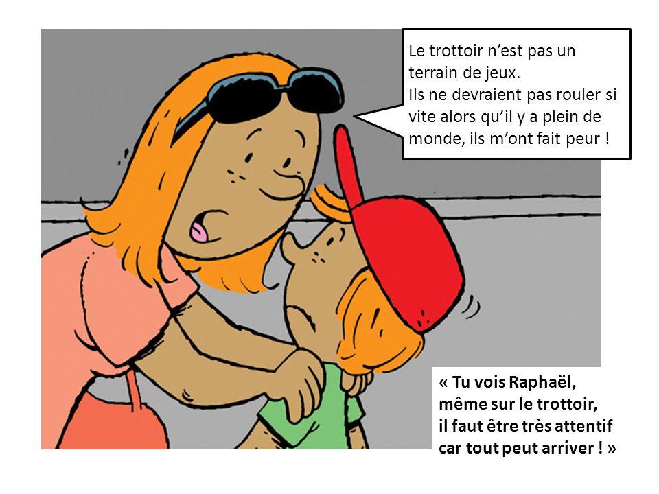 « Tu vois Raphaël, même sur le trottoir, il faut être très attentif car tout peut arriver .