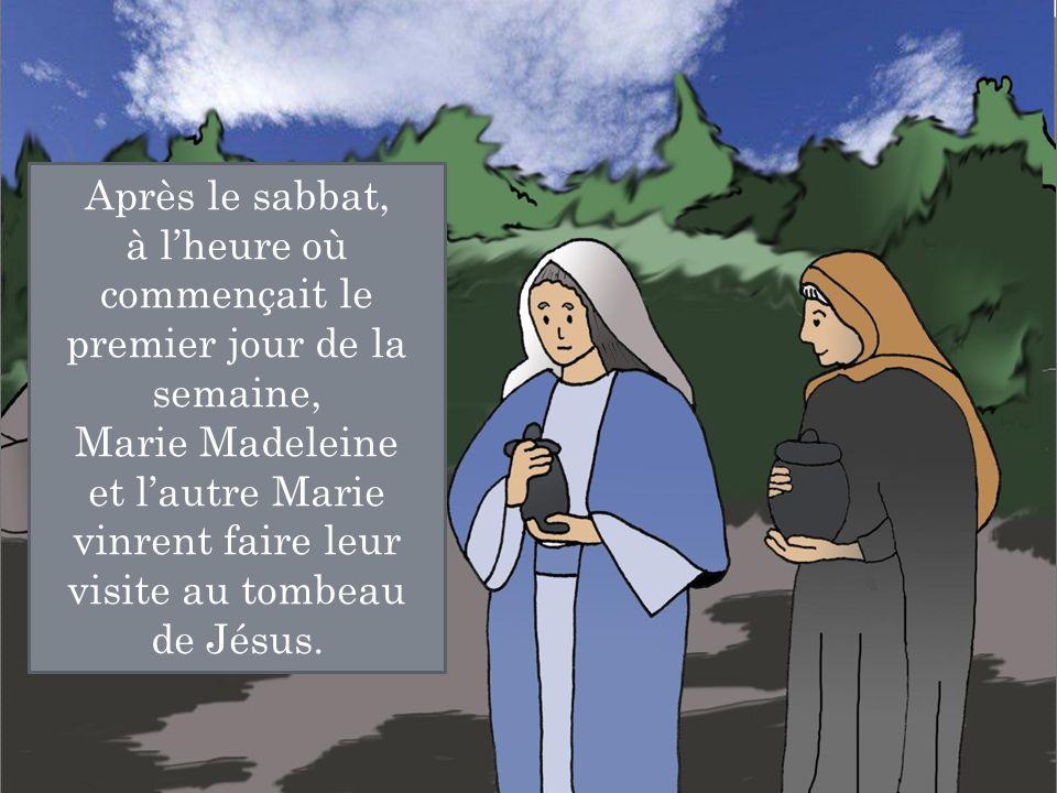 Après le sabbat, à l'heure où commençait le premier jour de la semaine, Marie Madeleine et l'autre Marie vinrent faire leur visite au tombeau de Jésus