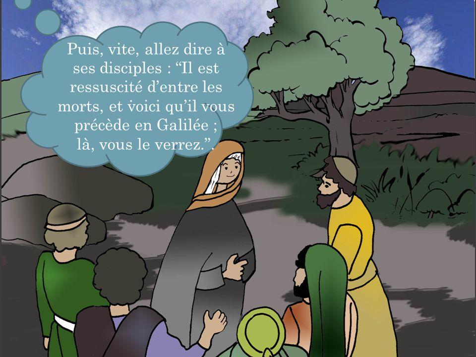 """. Puis, vite, allez dire à ses disciples : """"Il est ressuscité d'entre les morts, et voici qu'il vous précède en Galilée ; là, vous le verrez.""""."""