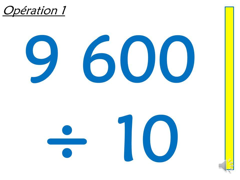 Opération 1 9 600 ÷ 10