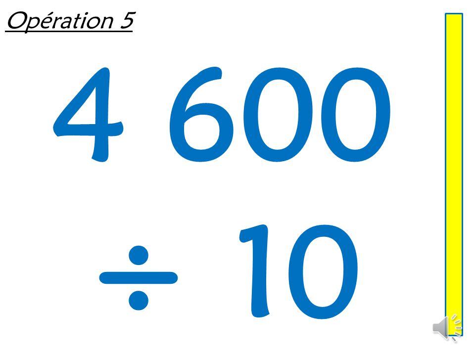 Opération 5 4 600 ÷ 10