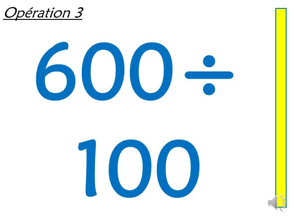Opération 3 600÷ 100