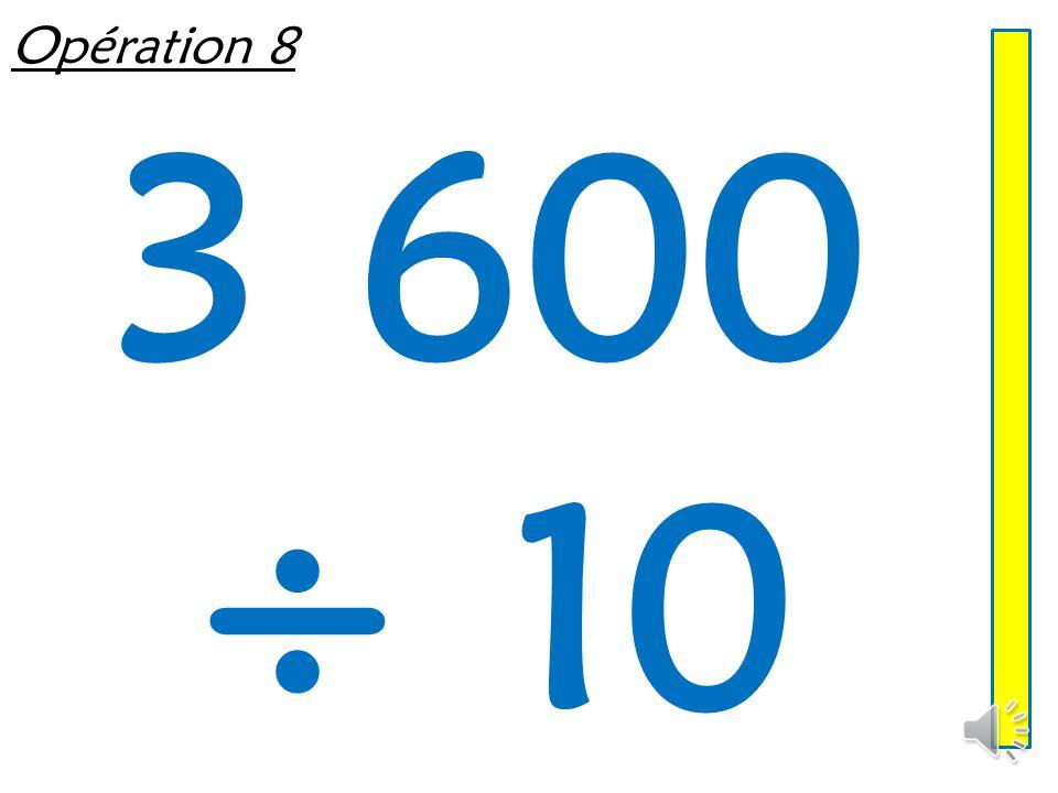 Opération 8 3 600 ÷ 10