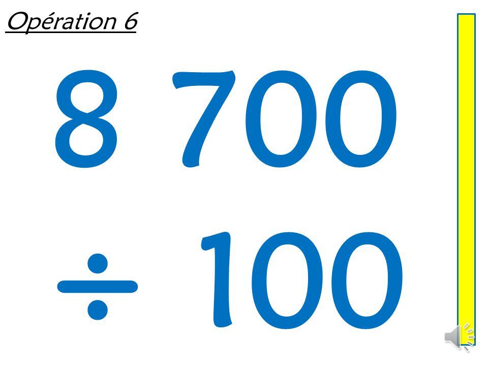 Opération 6 8 700 ÷ 100