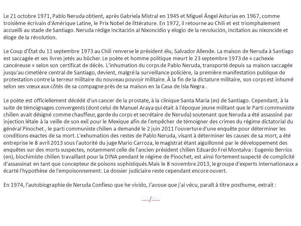 Le 21 octobre 1971, Pablo Neruda obtient, après Gabriela Mistral en 1945 et Miguel Ángel Asturias en 1967, comme troisième écrivain d Amérique Latine, le Prix Nobel de littérature.