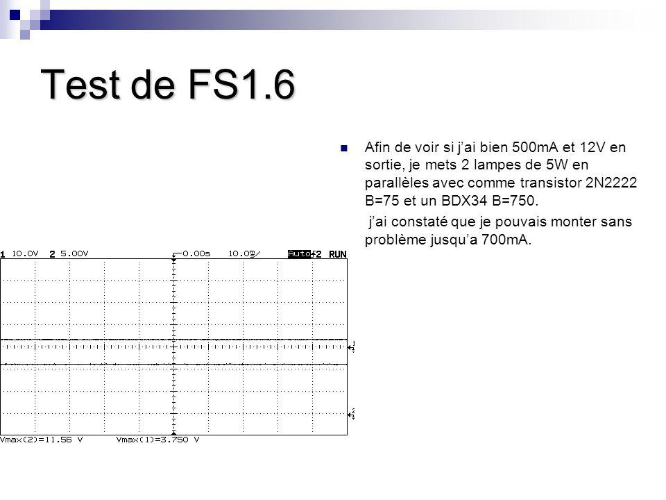 Test de FS1.6 Afin de voir si j'ai bien 500mA et 12V en sortie, je mets 2 lampes de 5W en parallèles avec comme transistor 2N2222 B=75 et un BDX34 B=7