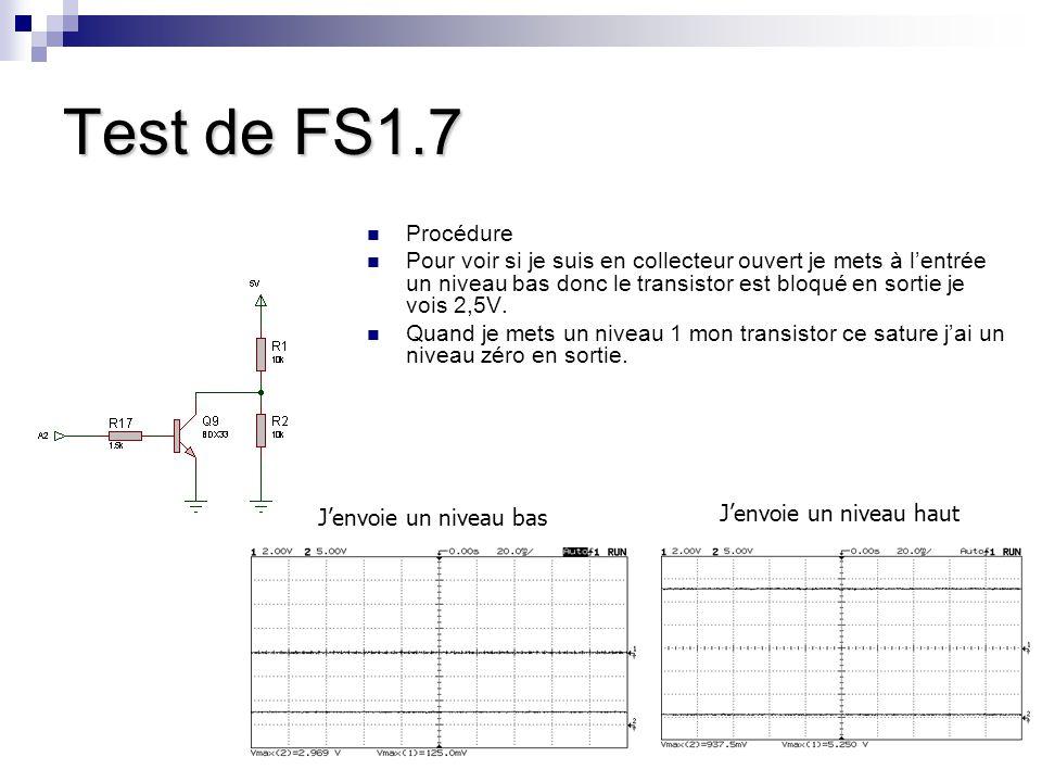 Test de FS1.7 Procédure Pour voir si je suis en collecteur ouvert je mets à l'entrée un niveau bas donc le transistor est bloqué en sortie je vois 2,5