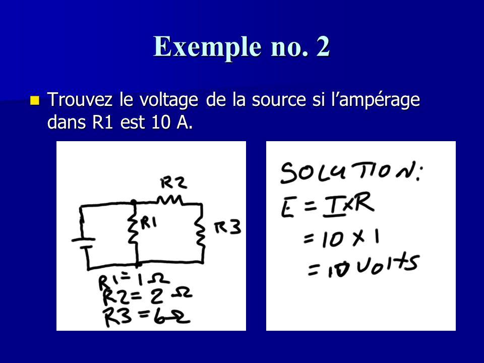 Exemple no. 2 Trouvez le voltage de la source si l'ampérage dans R1 est 10 A. Trouvez le voltage de la source si l'ampérage dans R1 est 10 A.