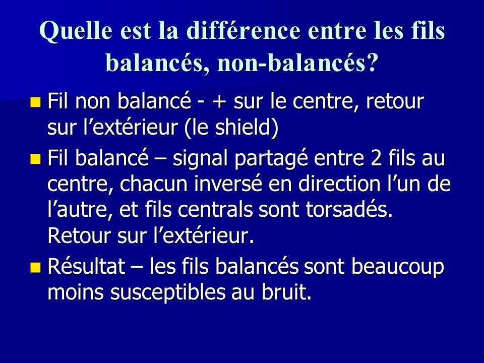 Quelle est la différence entre les fils balancés, non-balancés? Fil non balancé - + sur le centre, retour sur l'extérieur (le shield) Fil non balancé