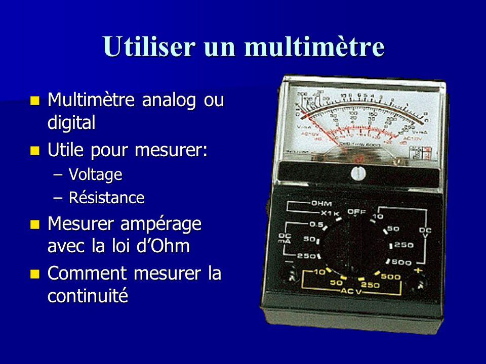 Utiliser un multimètre Multimètre analog ou digital Multimètre analog ou digital Utile pour mesurer: Utile pour mesurer: –Voltage –Résistance Mesurer