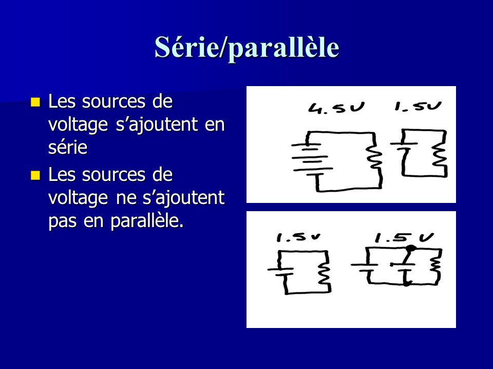 Série/parallèle Les sources de voltage s'ajoutent en série Les sources de voltage s'ajoutent en série Les sources de voltage ne s'ajoutent pas en para