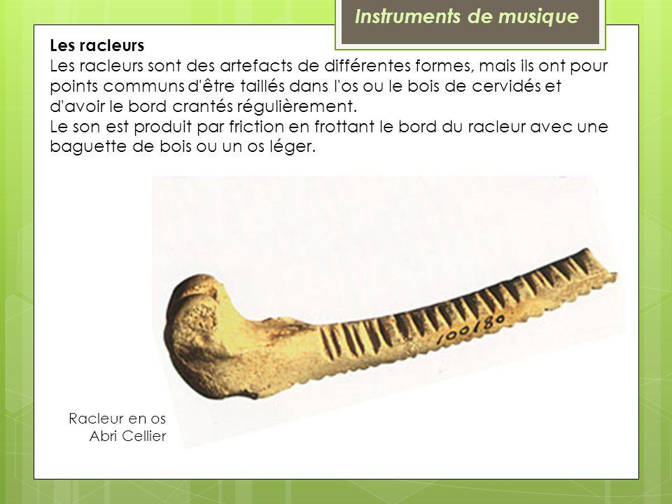 Instruments de musique Les racleurs Les racleurs sont des artefacts de différentes formes, mais ils ont pour points communs d'être taillés dans l'os o