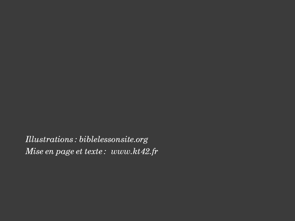 Illustrations : biblelessonsite.org Mise en page et texte : www.kt42.fr