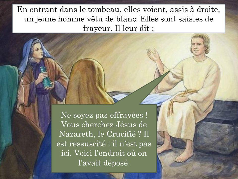 Ne soyez pas effrayées .Vous cherchez Jésus de Nazareth, le Crucifié .