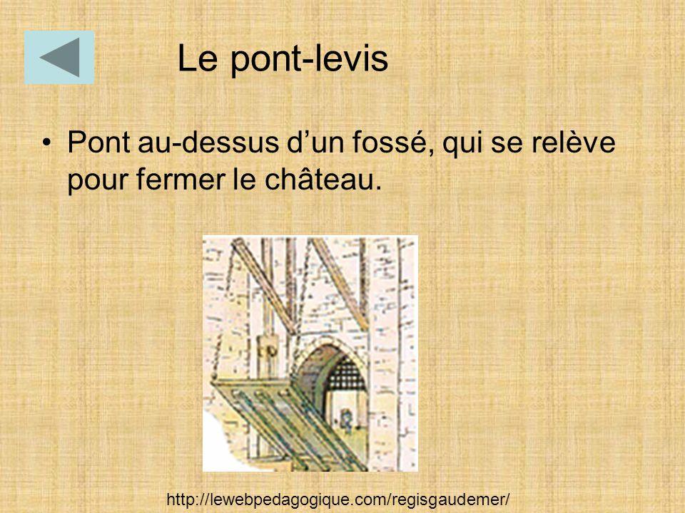Pont au-dessus d'un fossé, qui se relève pour fermer le château. Le pont-levis http://lewebpedagogique.com/regisgaudemer/