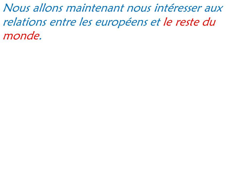 Nous allons maintenant nous intéresser aux relations entre les européens et le reste du monde.