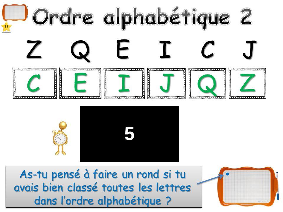 ZQE ICJ As-tu pensé à faire un rond si tu avais bien classé toutes les lettres dans l'ordre alphabétique ? C E I J Q Z