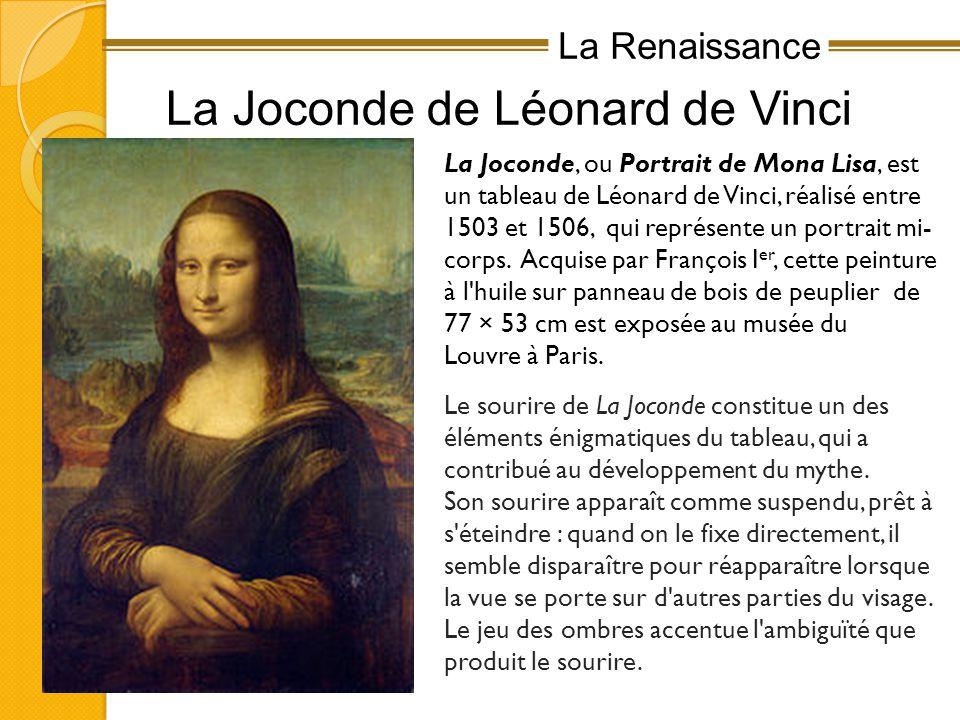 La Renaissance La Joconde de Léonard de Vinci La Joconde, ou Portrait de Mona Lisa, est un tableau de Léonard de Vinci, réalisé entre 1503 et 1506, qui représente un portrait mi- corps.