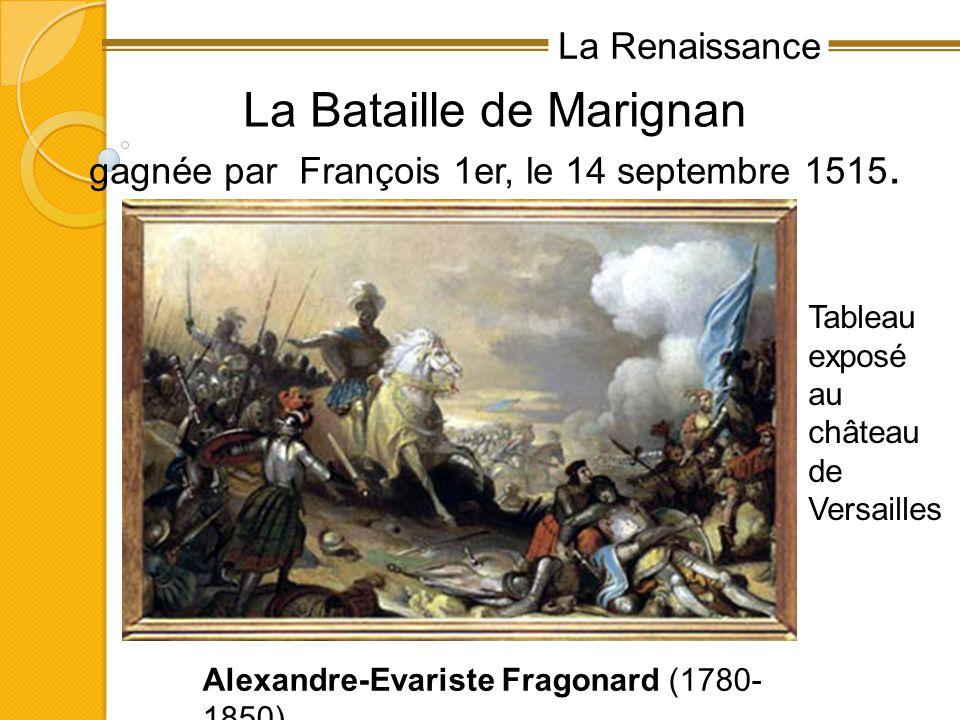 La Renaissance La Bataille de Marignan gagnée par François 1er, le 14 septembre 1515. Alexandre-Evariste Fragonard (1780- 1850) Tableau exposé au chât