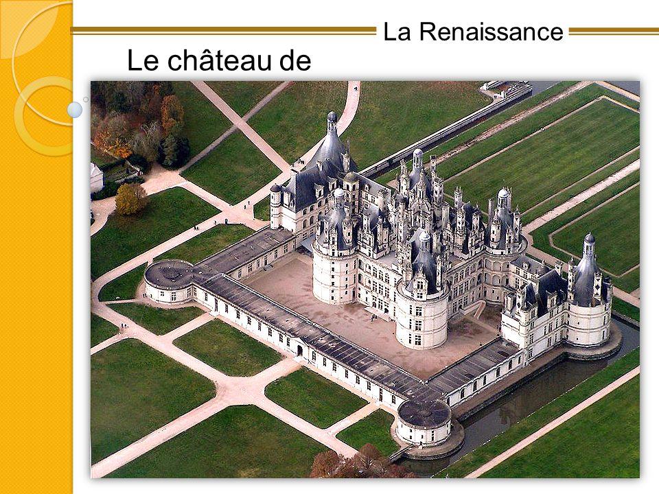 La Renaissance Le château de Chambord