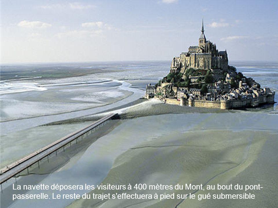 La navette déposera les visiteurs à 400 mètres du Mont, au bout du pont- passerelle. Le reste du trajet s'effectuera à pied sur le gué submersible