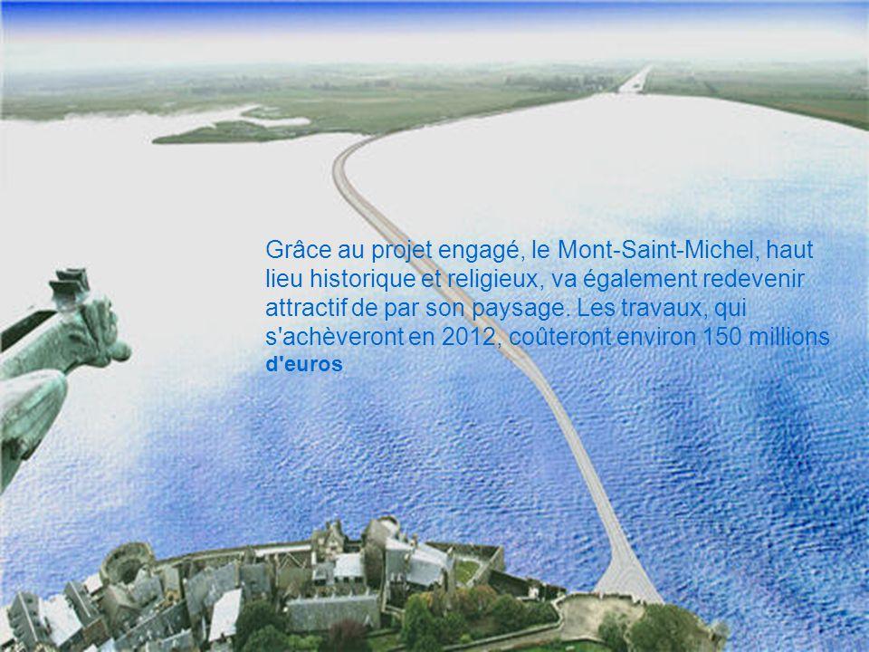 Grâce au projet engagé, le Mont-Saint-Michel, haut lieu historique et religieux, va également redevenir attractif de par son paysage. Les travaux, qui