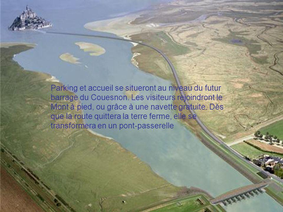 Parking et accueil se situeront au niveau du futur barrage du Couesnon. Les visiteurs rejoindront le Mont à pied, ou grâce à une navette gratuite. Dès