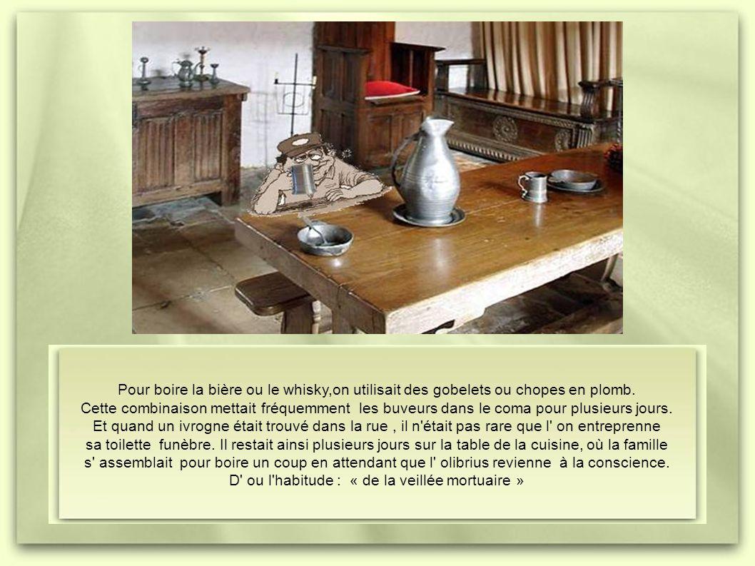 Pour boire la bière ou le whisky,on utilisait des gobelets ou chopes en plomb.