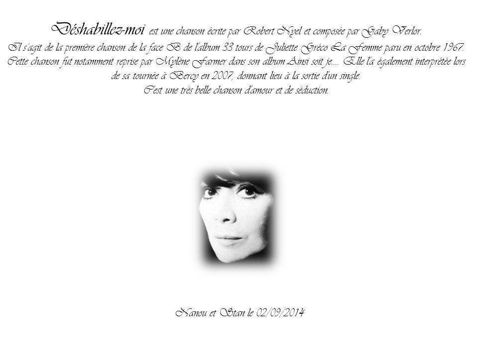 Nanou et Stan le 02/09/2014 Déshabillez-moi est une chanson écrite par Robert Nyel et composée par Gaby Verlor.