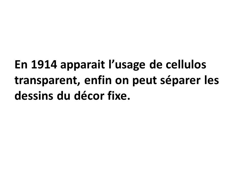 En 1914 apparait l'usage de cellulos transparent, enfin on peut séparer les dessins du décor fixe.