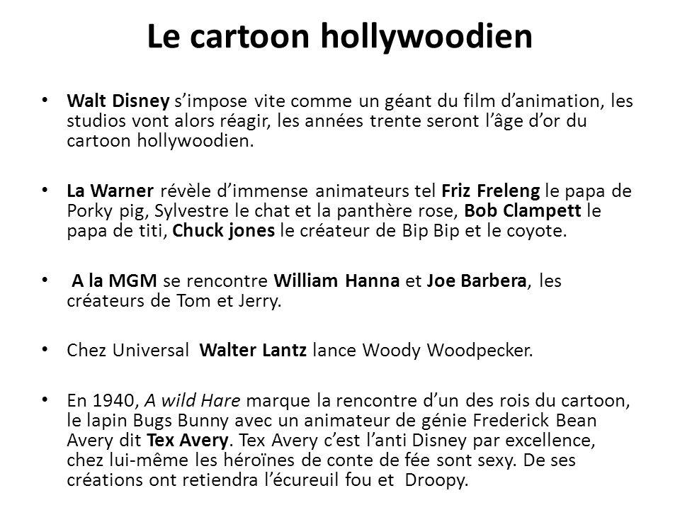 Le cartoon hollywoodien Walt Disney s'impose vite comme un géant du film d'animation, les studios vont alors réagir, les années trente seront l'âge d'or du cartoon hollywoodien.