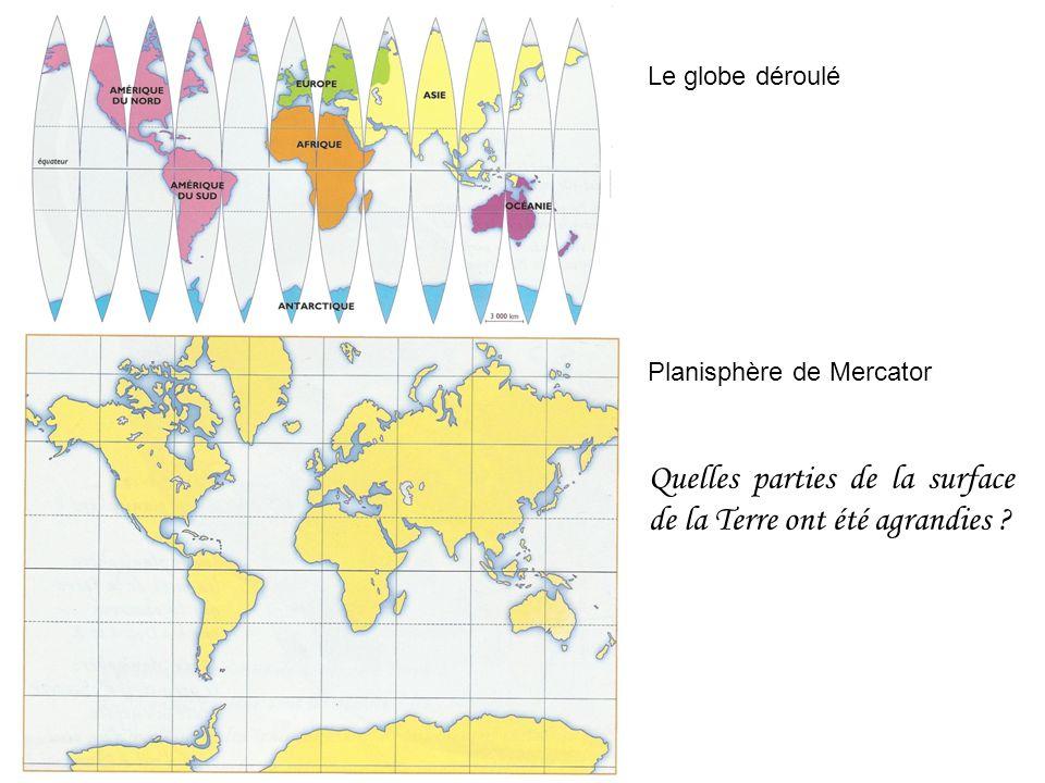 Le globe déroulé Planisphère de Mercator Quelles parties de la surface de la Terre ont été agrandies ?