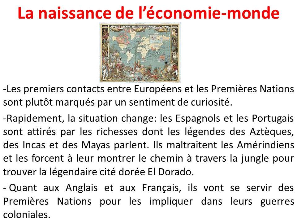 La naissance de l'économie-monde -Les premiers contacts entre Européens et les Premières Nations sont plutôt marqués par un sentiment de curiosité. -R