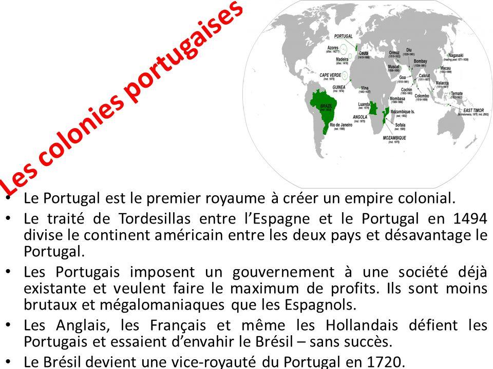 Les colonies portugaises Le Portugal est le premier royaume à créer un empire colonial. Le traité de Tordesillas entre l'Espagne et le Portugal en 149