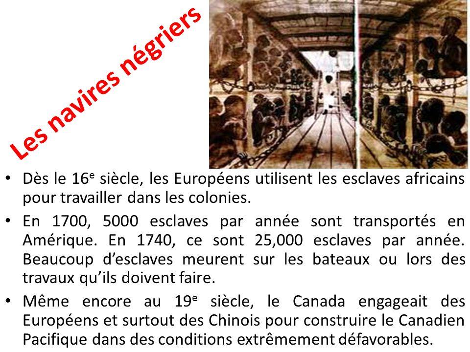 Les navires négriers Dès le 16 e siècle, les Européens utilisent les esclaves africains pour travailler dans les colonies. En 1700, 5000 esclaves par