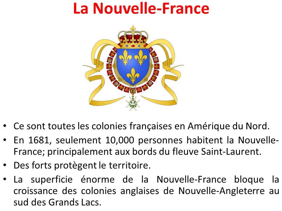 La Nouvelle-France Ce sont toutes les colonies françaises en Amérique du Nord. En 1681, seulement 10,000 personnes habitent la Nouvelle- France; princ