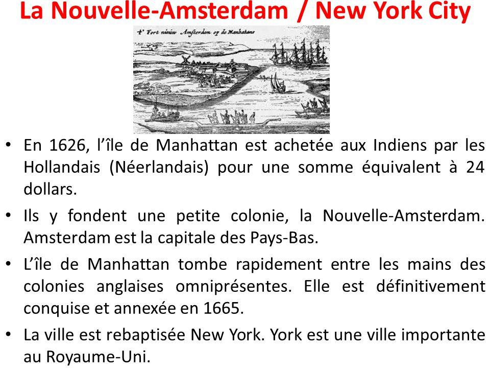 La Nouvelle-Amsterdam / New York City En 1626, l'île de Manhattan est achetée aux Indiens par les Hollandais (Néerlandais) pour une somme équivalent à