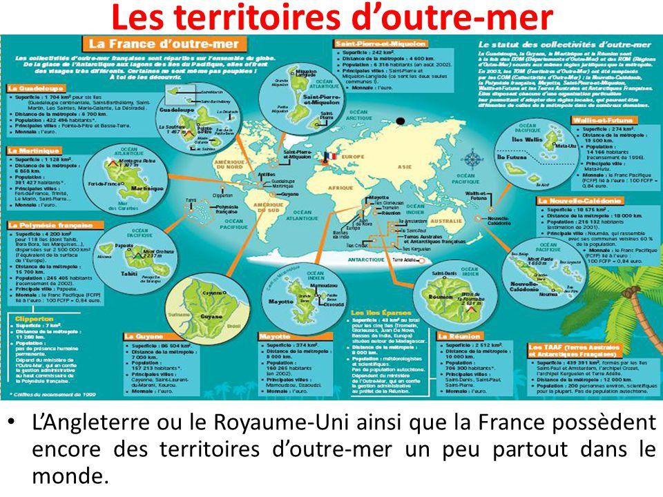 Les territoires d'outre-mer L'Angleterre ou le Royaume-Uni ainsi que la France possèdent encore des territoires d'outre-mer un peu partout dans le mon